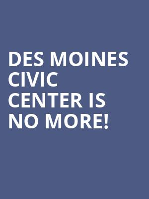Des Moines Civic Center is no more