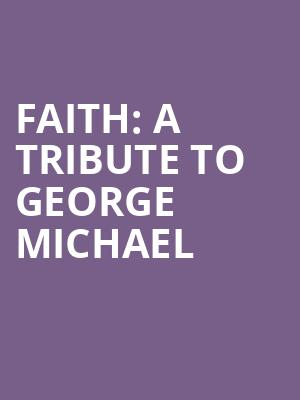 Faith: A Tribute to George Michael Tickets Calendar - Aug