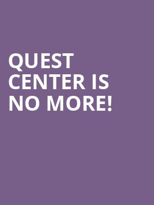 Quest Center is no more